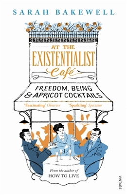 At The Existentialist Cafe Sarah Bakewell