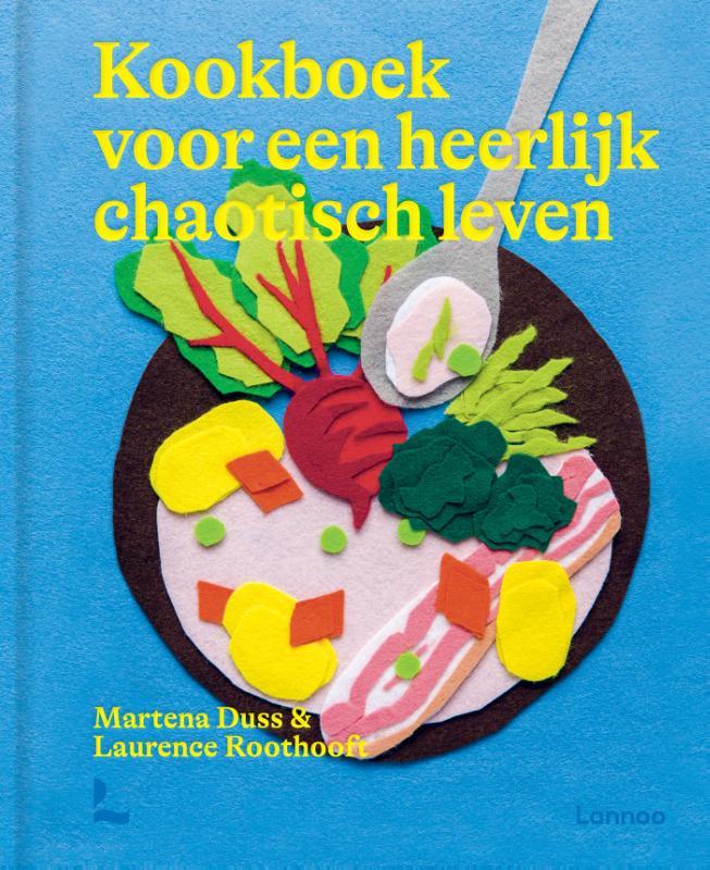 kookboek voor een heerlijk chaotisch leven duss roothooft